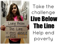 Live Below the Line | Living on $1.75 a day for 5 days to change the way we think about extreme poverty A great opportunity to teach your kids about how many in the rest of the world live