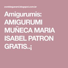 Amigurumis: AMIGURUMI MUÑECA MARIA ISABEL PATRON GRATIS..¡