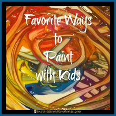 Favorite Ways to Paint with Kids ~~ blog hop with many ideas connected