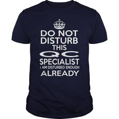 QC SPECIALIST DO NOT DISTURB THIS I AM DISTURBED ENOUGH ALREADY T-Shirts, Hoodies. Check Price Now ==► https://www.sunfrog.com/LifeStyle/QC-SPECIALIST--DISTURB-T4-Navy-Blue-Guys.html?id=41382