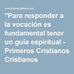 """""""Para responder a la vocación es fundamental tener un guía espiritual - Primeros Cristianos"""