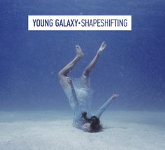 """""""Shapeshifting"""" by Young Galaxy"""