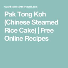 Pak Tong Koh (Chinese Steamed Rice Cake) | Free Online Recipes