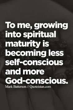 To me, growing into spiritual maturity is becoming less self-conscious and more God-conscious. Inspirational Wisdom Quotes, Quotable Quotes, Great Quotes, Quotes To Live By, Woman Quotes, Life Quotes, Maturity Quotes, Christ In Me, Gospel Quotes