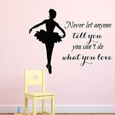 Wall Decals Vinyl Decal Sticker Sport People Dancing Ballerina Girl Dancer Ballet Dance Studio Quote Never Let Anyone Tell You You Can't Do What You Love Gym Home Art Decor Kids Nursery Baby Room Bedding Mural Interior Design