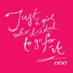 Just a girl who decided to go for it! #justdoit