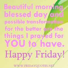 Happy Friday Everyone!  I pray your transformation will exceed all your expectations and goals!  Have a Blessed Day!