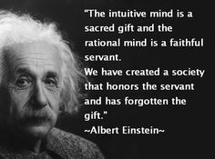 """The intuitive mind ... we have created a society that has forgotten the gift."" –– Albert Einstein"