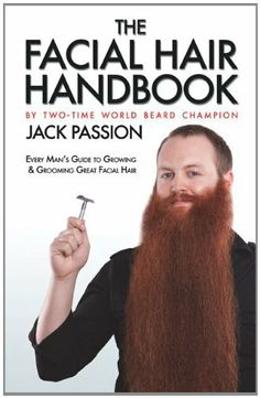 The Facial Hair Handbook by Jack Passion. $10.16. Publisher: Jack Passion, LLC; Kindle edition (March 2, 2011). 112 pages. Author: Jack Passion