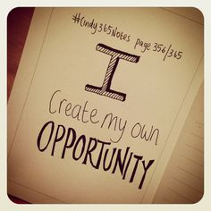{page 356 of I create my own opportunit(y)ies to make change & growth happen. My Notebook, Cute Quotes, Challenge, Notes, Inspirational Quotes, Wisdom, Shit Happens, Writing, My Favorite Things