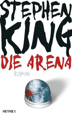 Die Arena: Under the Dome Thriller, Steven King, Comedy, Stephen King Books, King Of Kings, Reading Lists, My Books, Literature, Fiction