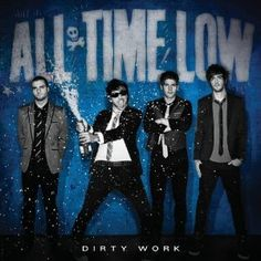 All Time Low- Dirty Work. I love the cover for this album. I love the fact that Alex is the only one acting all crazy and the rest (even Jack) are acting like sophisticated dudes! I just really like this band.