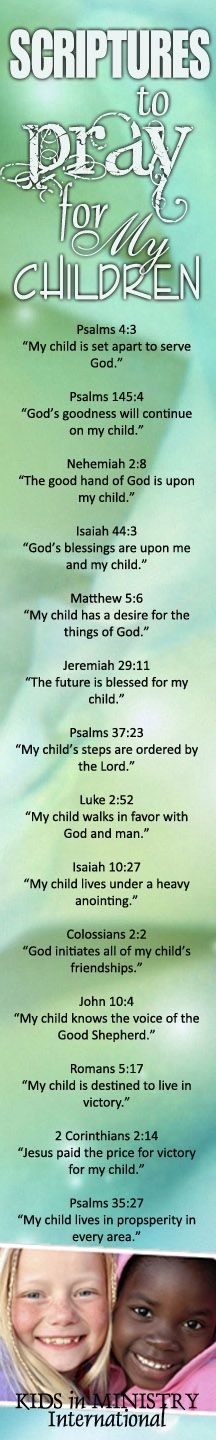 Scriptures you can pray over your children in a daily basis. Print out and use as a book marker. http://kidsinministry.org/resources/more-stuff/intercessory-prayer-over-this-generation/
