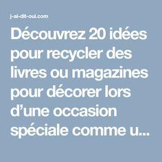 Découvrez 20 idées pour recycler des livres ou magazines pour décorer lors d'une occasion spéciale comme un mariage ou dans la vie quotidienne...