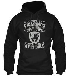 Whoever said diamonds are a girls best friend NEVER HAD A PITBULL U KNOW WHY BC THERE DUMB IN THE HEAD BC PITBULLS ARE A BETTER FREIND THAN DIAMONDS RETARDS