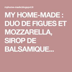 MY HOME-MADE : DUO DE FIGUES ET MOZZARELLA, SIROP DE BALSAMIQUE...
