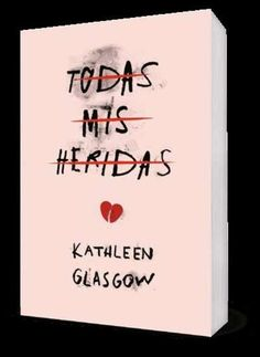 from the story Todas Mis Heridas (Kathleen Glasgow) by belo_kyum with reads. Cool Books, I Love Books, Books To Read, My Books, Book Memes, Book Quotes, Book Club Books, Book Lists, Glasgow