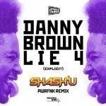 Danny Brown – Lie 4 (Shash'U PWRFNK Remix)