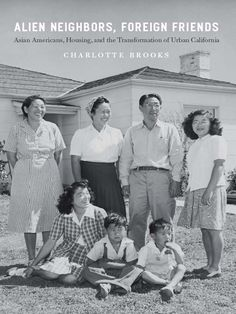 Alien Neighbors, Foreign Freinds: Asian Americans, Housing, and the Transformation of Urban California by Charlotte Brooks (eBook)