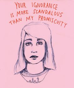 Not that I'm promiscuous, though you seem to think so, because you're clueless to everything.