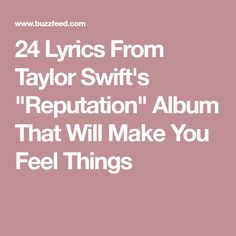 "24 Lyrics From Taylor Swift's ""Reputation"" Album That Will Make You Feel Things"