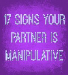 17 Signs Your Partner Is Manipulative - You're not crazy, he's just playing mind games.
