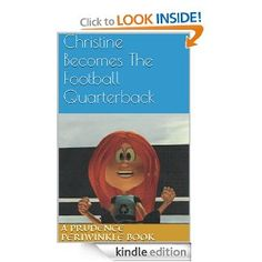 Amazon.com: Christine Becomes The Football Quarterback A Prudence Periwinkle Book eBook: Prudence Periwinkle, Donna Joyce: Kindle Store