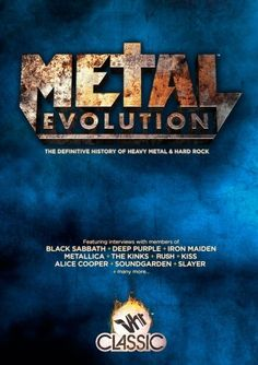 Metal Evolution by Sam Dunn and Scot McFadyen \m/  An absolutely awesome documentary series chronicling the evolution of Heavy Metal.