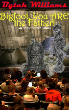 Bigfoot, You ARE the Father! by Bytch Williams