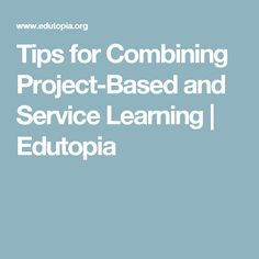 Tips for Combining Project-Based and Service Learning | Edutopia