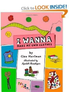 I Wanna Make My Own Clothes - great simple sewing projects for kids and teens, looks like a really cool craft book!