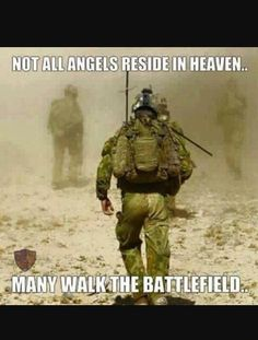 Angels on earth--I believe this literally. God sends his Warriors to walk with and fight beside His Warriors on earth. If you think mortals are the only ones, you forget the war began in Heaven. Words by Alex for all his 'Brothers'. Soldier Quotes, Army Quotes, Military Quotes, Military Humor, Military Love, Marine Quotes, Usmc Humor, Military Soldier, Military Spouse