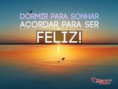 Acordar para ser feliz! #feliz #felicidade #dormir #sonhar