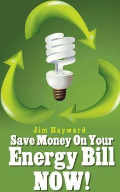 Save Money On Your Energy Bill - Now! by Jim Hayward, http://www.amazon.com/dp/B00GPR1I76/ref=cm_sw_r_pi_dp_FyTLsb08Z05D8
