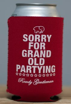 Sorry for Grand Old Partying Koozie