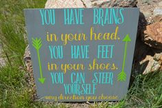 A personal favorite from my Etsy shop https://www.etsy.com/listing/385093256/you-have-brains-in-your-head-you-have