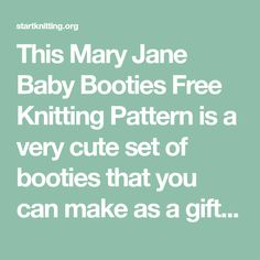 This Mary Jane Baby Booties Free Knitting Pattern is a very cute set of booties that you can make as a gift or for yourself. Make one now with the free pattern provided by the link below. Knitting Patterns Free, Free Knitting, Free Pattern, Baby Booties, Mary Janes, Booty, Link, How To Make, Gifts
