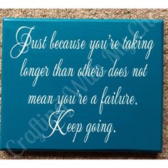 Just because you'real taking longer than others does not mean you're a failure sign.