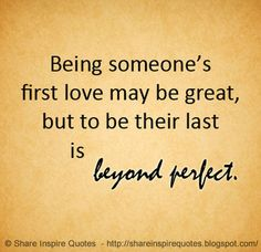 Love Quotes : Being someone's first love may be great, but to be their last is beyond perfect. This Quote And The Picture Was Posted By Brunilda Castiglione. Last Love Quotes, Perfect Love Quotes, Qoutes About Love, Love Quotes Funny, Couple Quotes, Words Quotes, Great Quotes, Me Quotes, Motivational Quotes