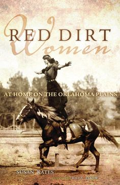 Red Dirt Women: At Home on the Okalhoma Plains - The women we meet in Red Dirt Women are not politicians, governors' wives, or celebrities—they are women of all ages and backgrounds who surround us every day and who are as diverse as Oklahoma itself. - Oklahoma & Route 66 - National Cowboy Museum