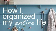 How I organized my entire life