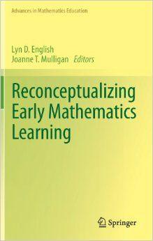 English, L. D. & Mulligan, J. T. (eds.) (2013) Reconceptualizing early mathematics learning. Dordrecht: Springer