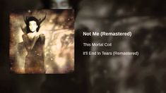 This Mortal Coil - Not Me (Remastered) Dream Pop, Song To The Siren, Tim Buckley, Goth Music, Music Link, Gothic Rock, Post Punk, Black Heart, Sirens