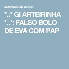 *..* GI ARTEIRINHA *..*: FALSO BOLO DE EVA COM PAP