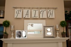 Mantle - made the FAITH sign with curtain rod, 8x10 painted canvases, and black vinyl letters (cut with Cricut)