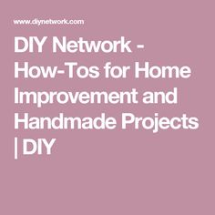 DIY Network - How-Tos for Home Improvement and Handmade Projects | DIY  http://atvnetworks.com/index.html