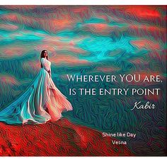 Ask and It Is Given; Wherever YOᘮ are, is the entry point︵‿︵‿ Kabir #Quotes #VesnaA