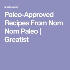Paleo-Approved Recipes From Nom Nom Paleo | Greatist