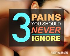3 Pains Your Should NEVER Ignore.