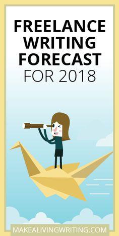 Freelance Writing Forecast for 2018. Makealivingwriting.com